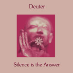 "Deuter ""Silence is the Answer"""
