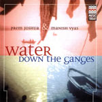 "Prem Joshua & Manish Vyas""Water Down the Ganges"""